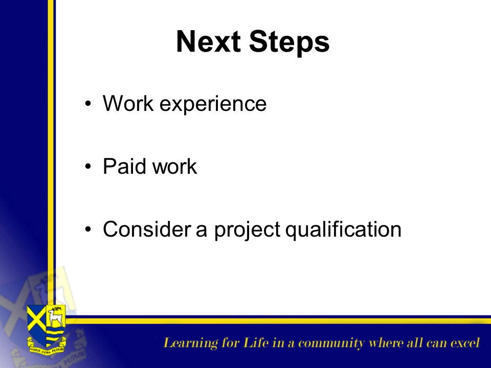 Next Steps Work experience Paid work Consider a project qualification