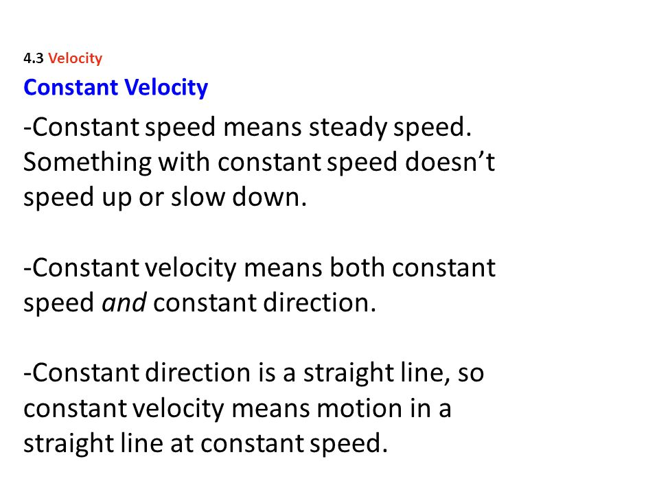 -Constant velocity means both constant speed and constant direction.