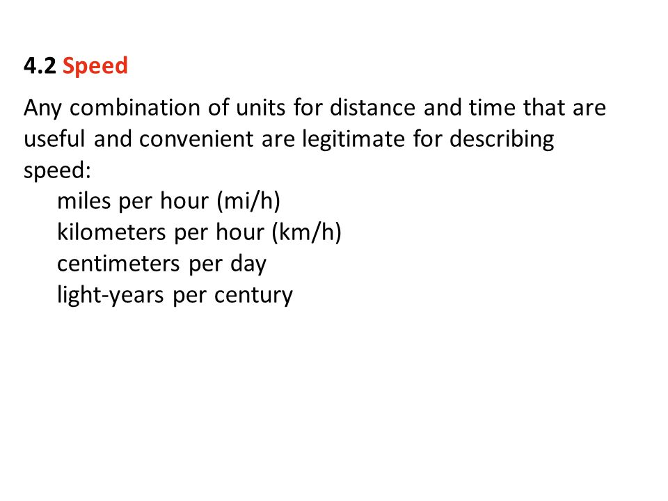 4.2 Speed Any combination of units for distance and time that are useful and convenient are legitimate for describing speed: