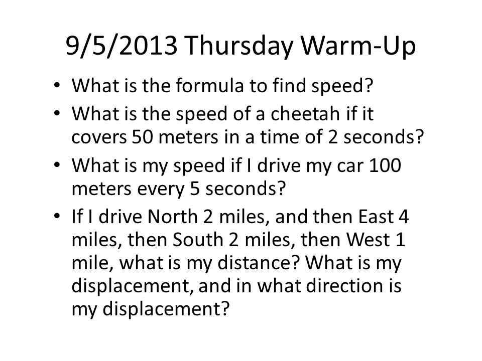9/5/2013 Thursday Warm-Up What is the formula to find speed