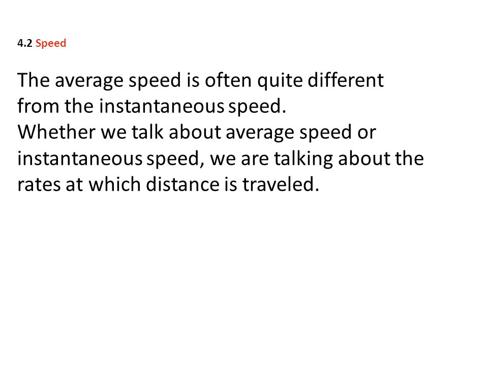 4.2 Speed The average speed is often quite different from the instantaneous speed.