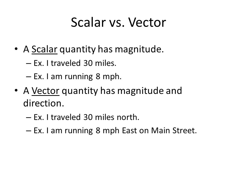 Scalar vs. Vector A Scalar quantity has magnitude.