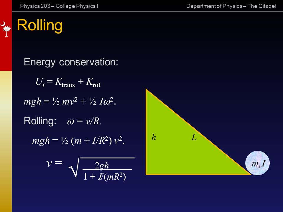 √ Rolling v = Energy conservation: Ui = Ktrans + Krot