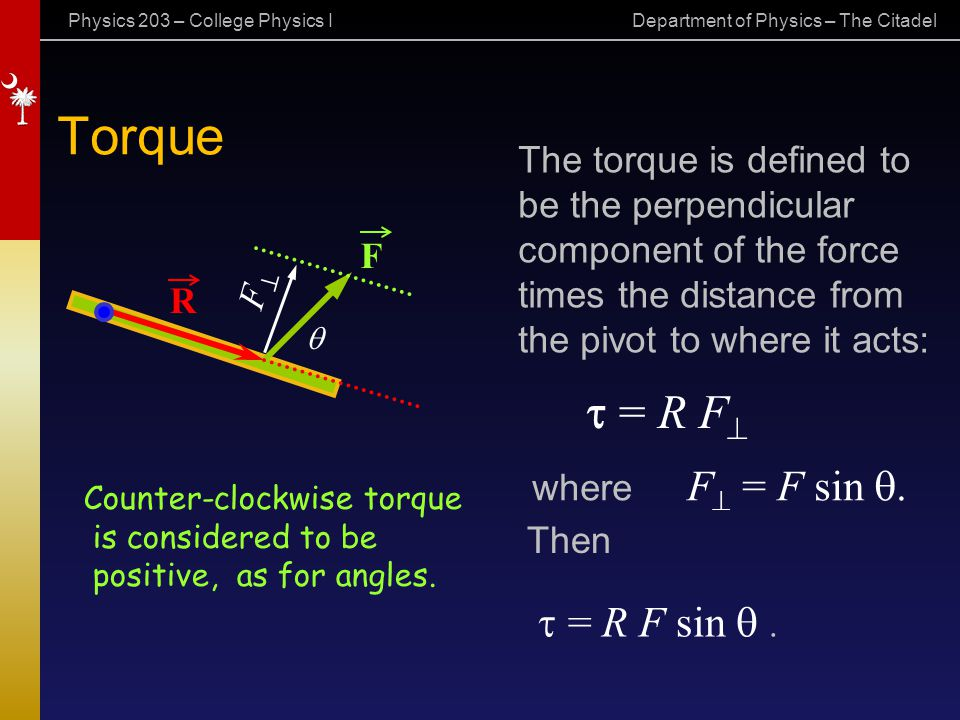 Torque t = R F^ = R F sin q . The torque is defined to