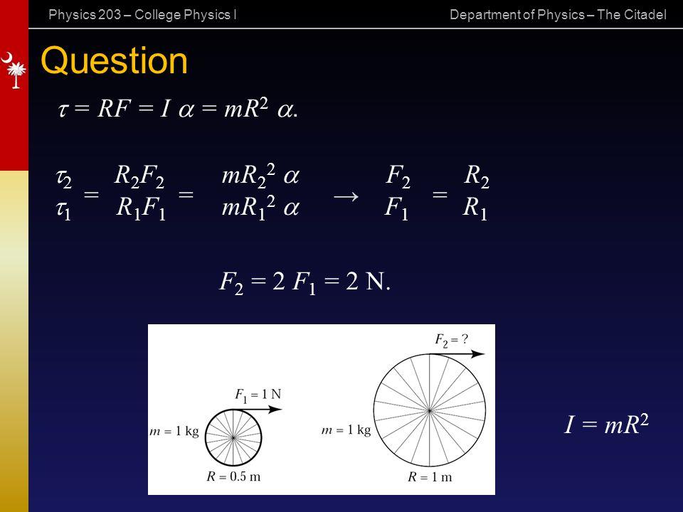 Question t = RF = I a = mR2 a. = = → = F2 = 2 F1 = 2 N.