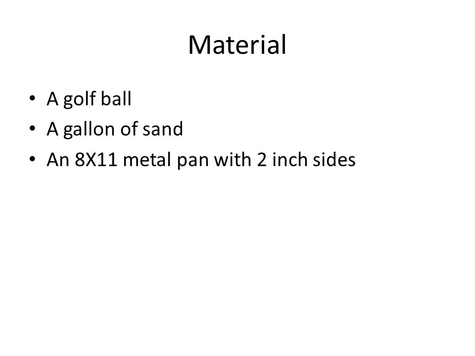 Material A golf ball A gallon of sand
