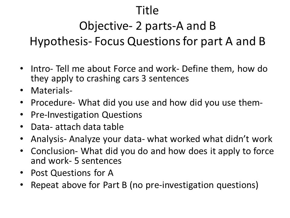 Title Objective- 2 parts-A and B Hypothesis- Focus Questions for part A and B