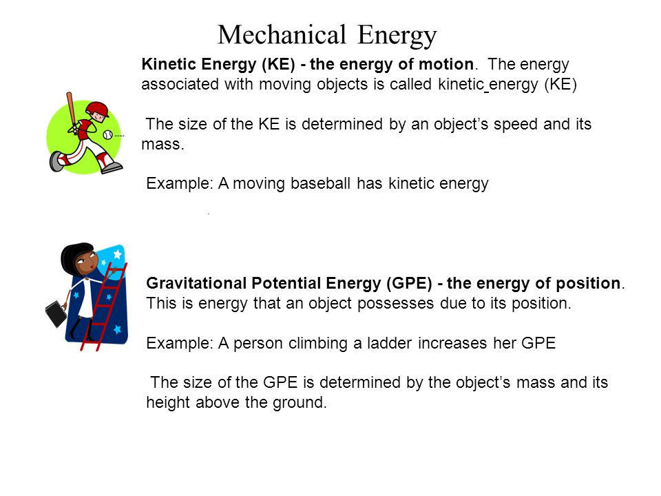 Kinetic Energy (KE) - the energy of motion