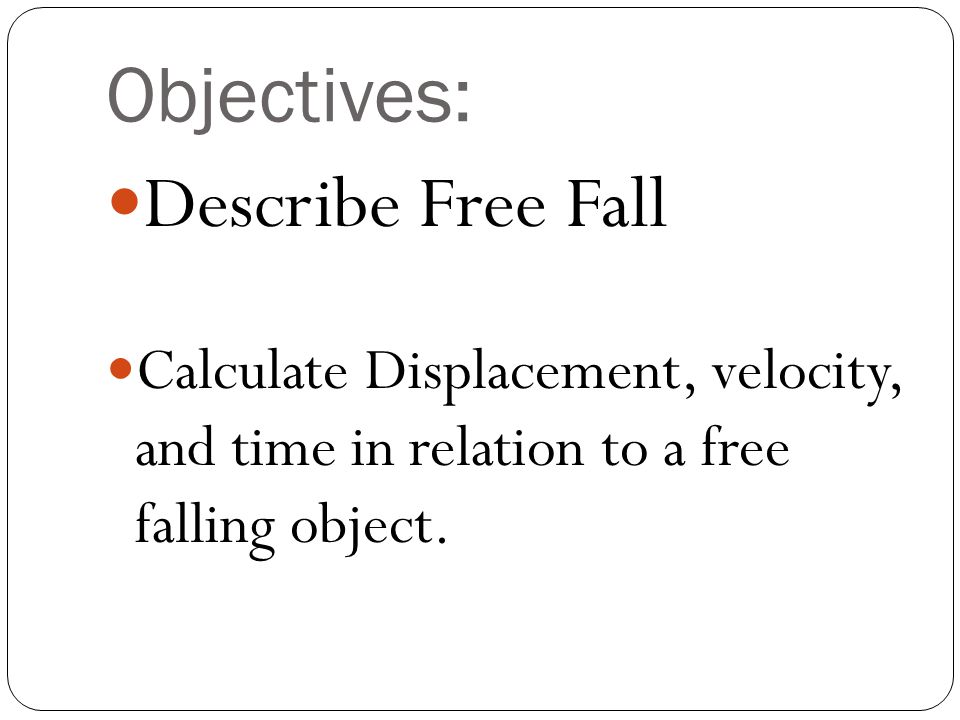 Objectives: Describe Free Fall