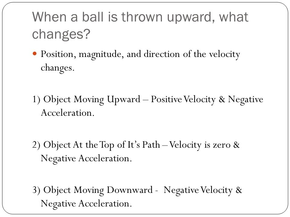 When a ball is thrown upward, what changes