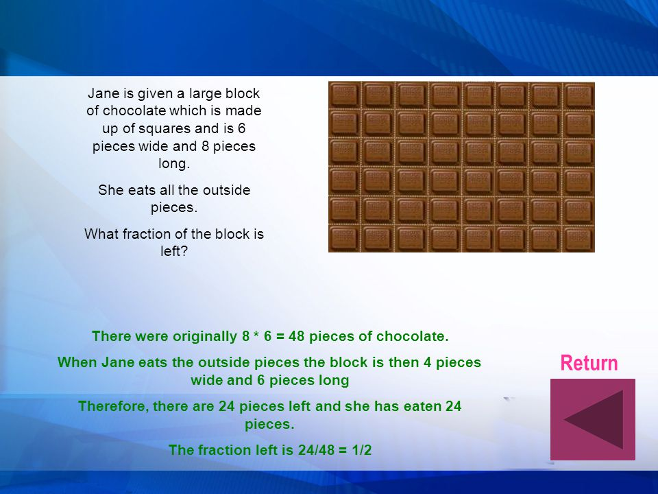Jane is given a large block of chocolate which is made up of squares and is 6 pieces wide and 8 pieces long.
