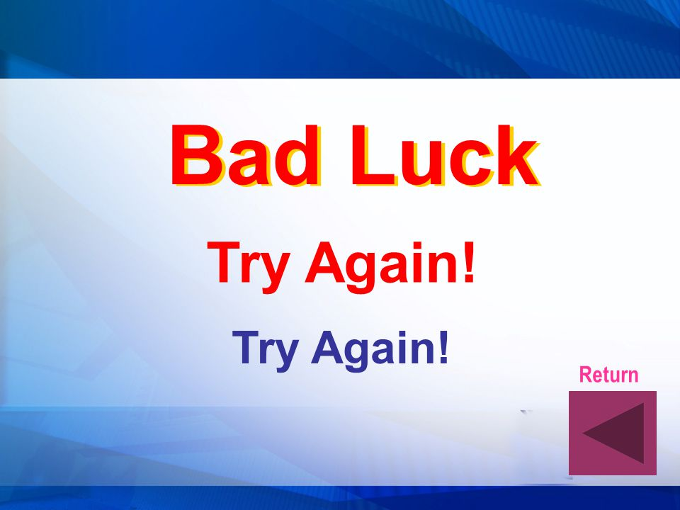 Bad Luck Try Again! Try Again! Return
