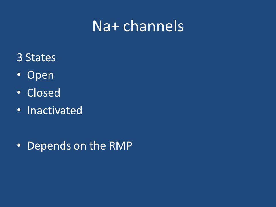Na+ channels 3 States Open Closed Inactivated Depends on the RMP