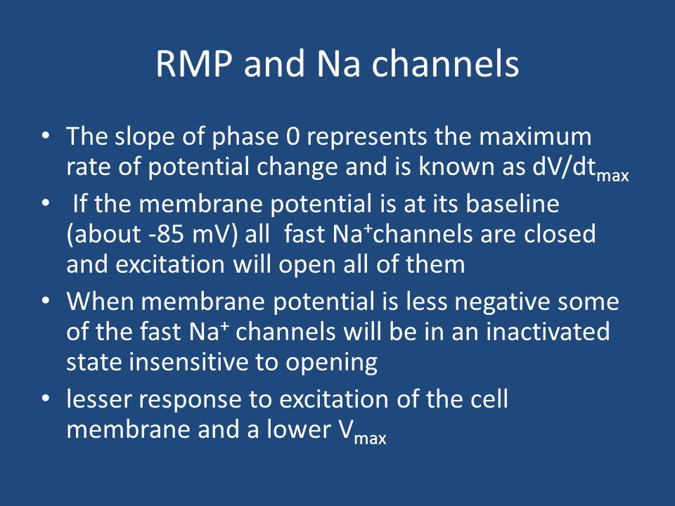 RMP and Na channels The slope of phase 0 represents the maximum rate of potential change and is known as dV/dtmax.