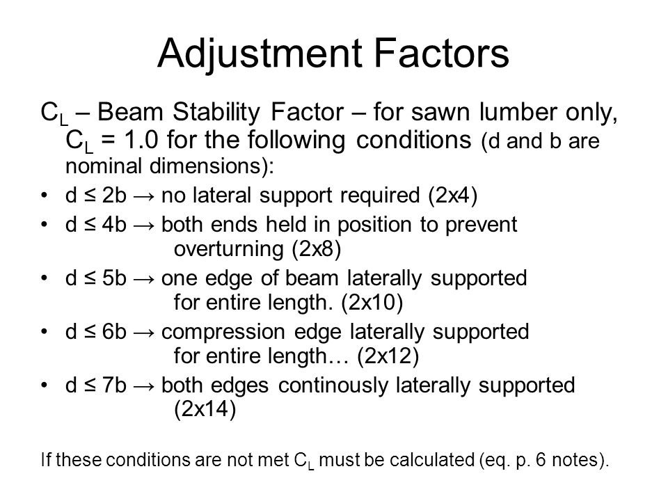 Adjustment Factors CL – Beam Stability Factor – for sawn lumber only, CL = 1.0 for the following conditions (d and b are nominal dimensions):