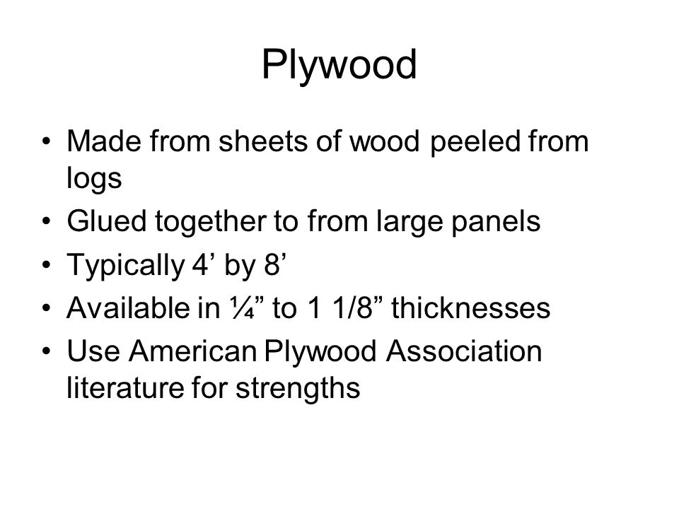 Plywood Made from sheets of wood peeled from logs