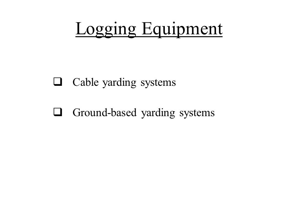 Logging Equipment Cable yarding systems Ground-based yarding systems
