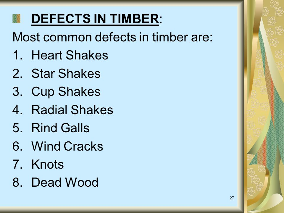 DEFECTS IN TIMBER: Most common defects in timber are: Heart Shakes. Star Shakes. Cup Shakes. Radial Shakes.