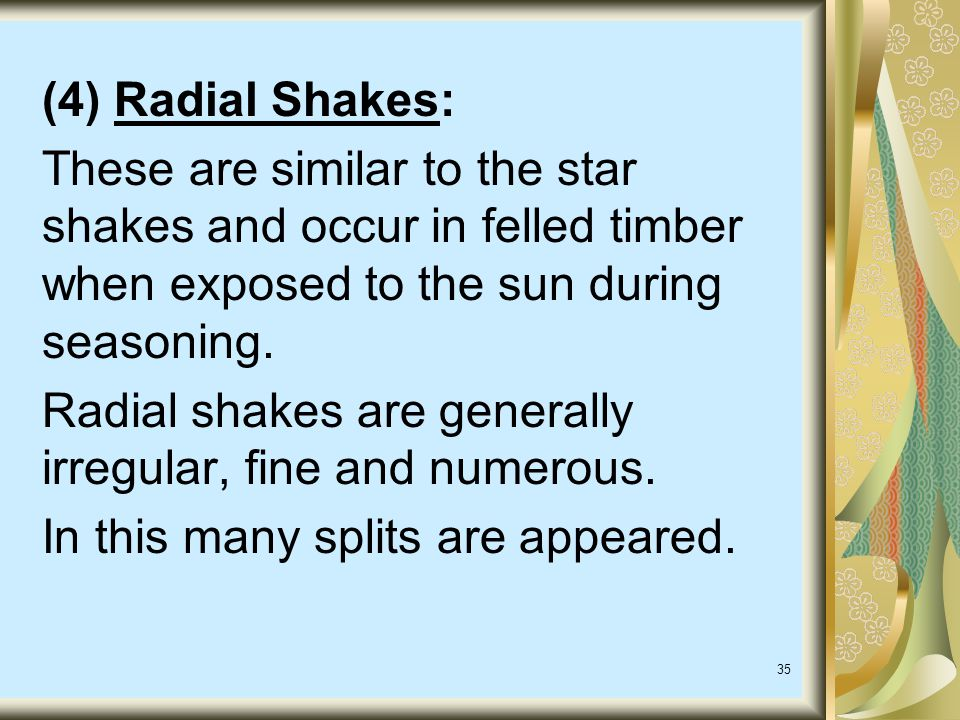 (4) Radial Shakes: These are similar to the star shakes and occur in felled timber when exposed to the sun during seasoning.