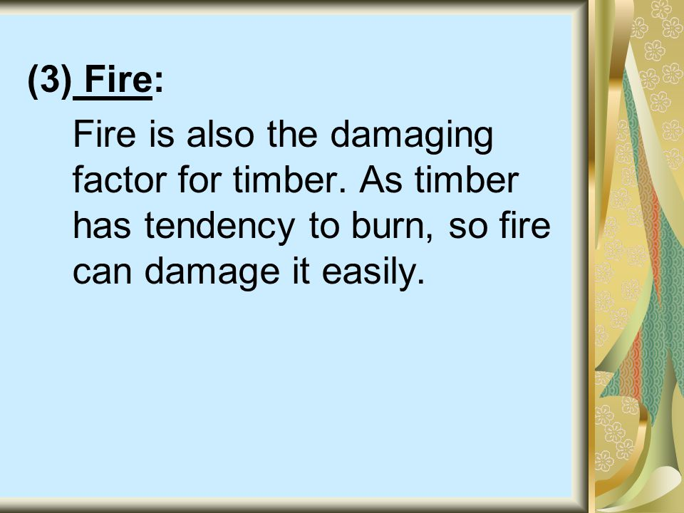 (3) Fire: Fire is also the damaging factor for timber.
