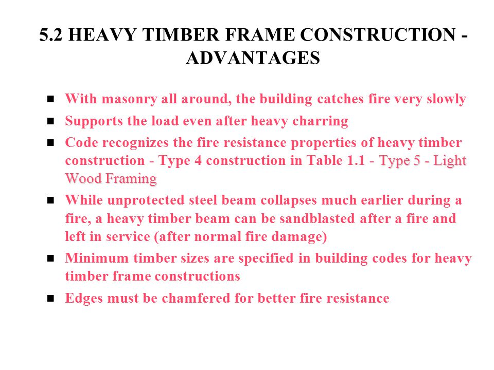 5.2 HEAVY TIMBER FRAME CONSTRUCTION - ADVANTAGES