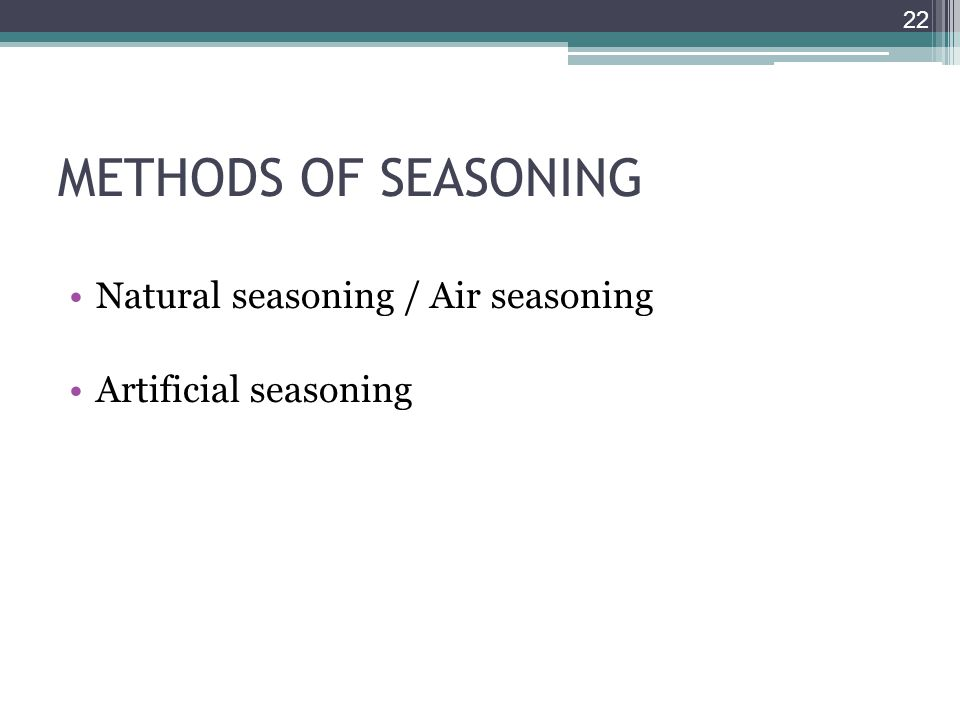 METHODS OF SEASONING Natural seasoning / Air seasoning
