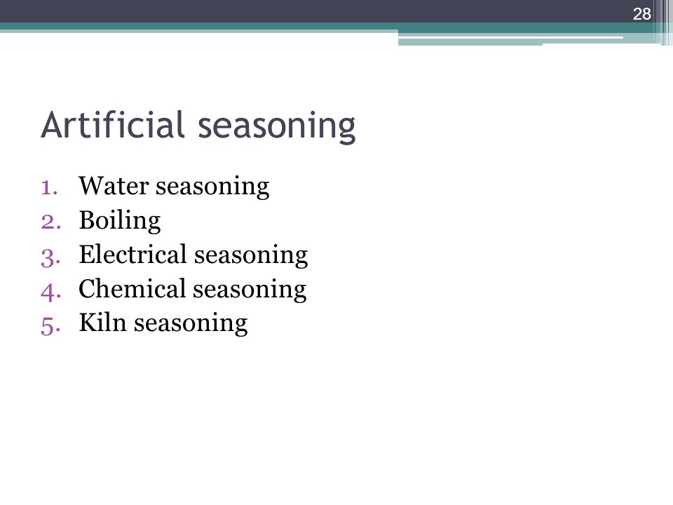 Artificial seasoning Water seasoning Boiling Electrical seasoning