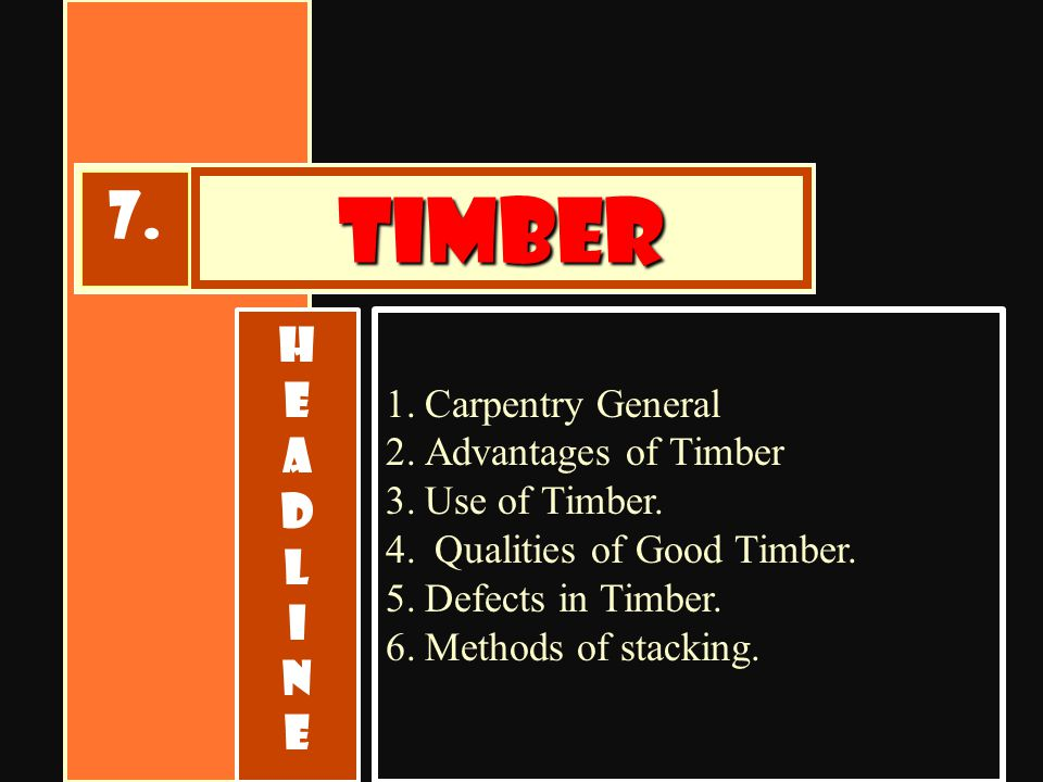 timber 7. H E A D L I N Carpentry General Advantages of Timber