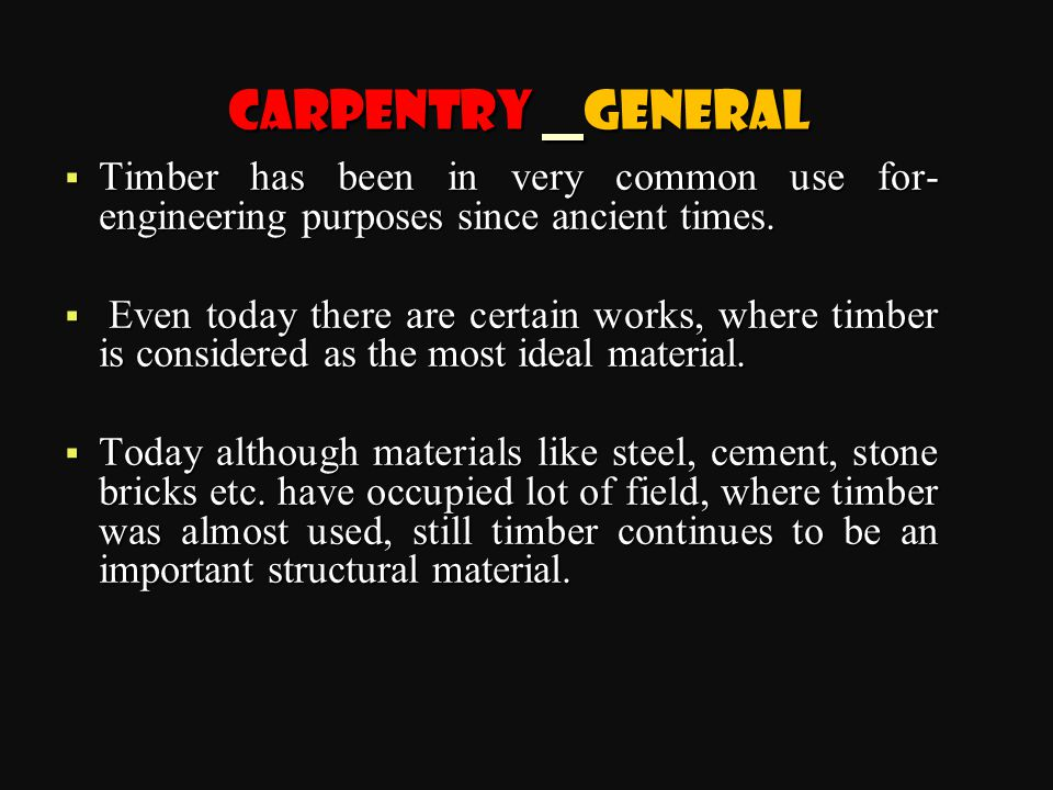 Carpentry General Timber has been in very common use for- engineering purposes since ancient times.