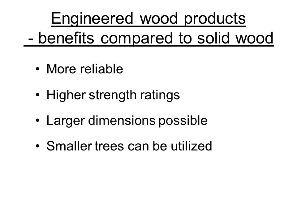 Engineered wood products - benefits compared to solid wood