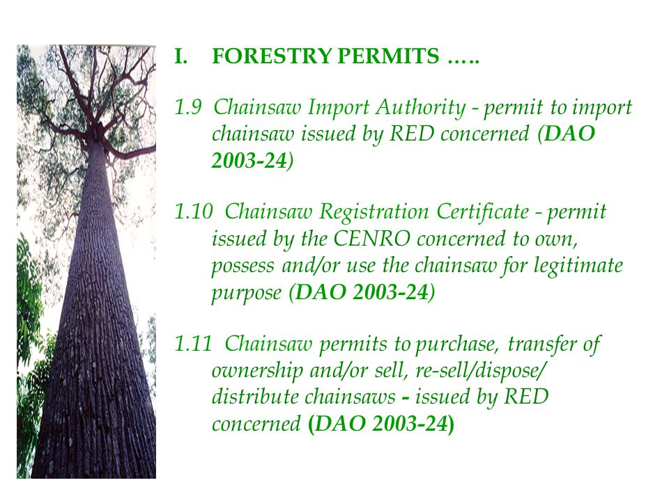 FORESTRY PERMITS ….. 1.9 Chainsaw Import Authority - permit to import chainsaw issued by RED concerned (DAO 2003-24)