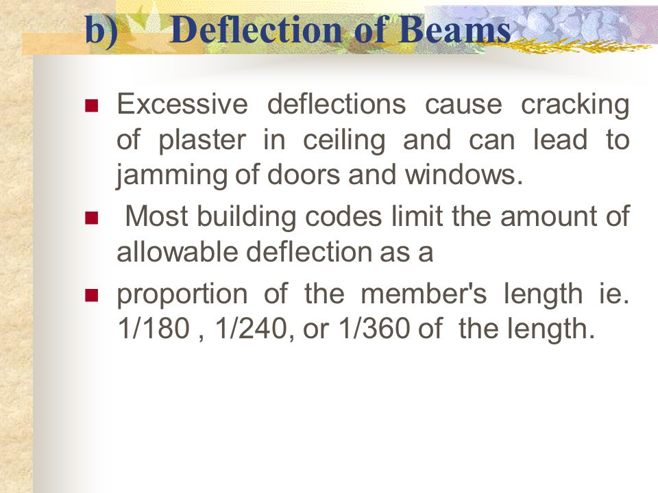 b) Deflection of Beams Excessive deflections cause cracking of plaster in ceiling and can lead to jamming of doors and windows.