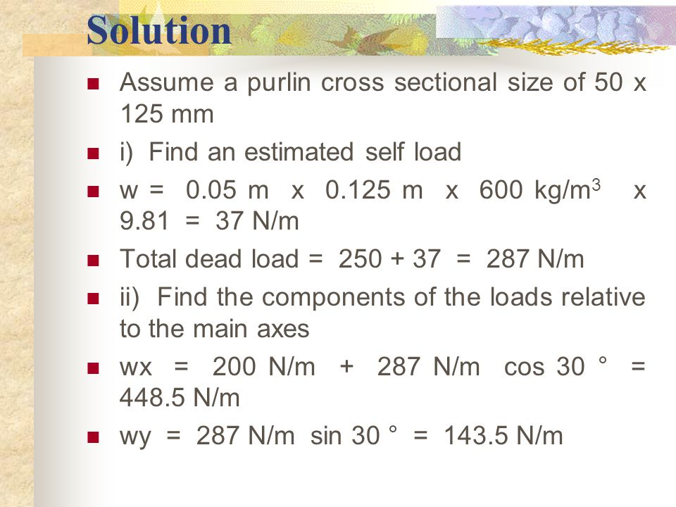 Solution Assume a purlin cross sectional size of 50 x 125 mm