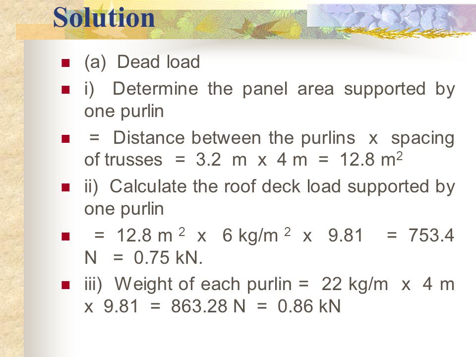 Solution (a) Dead load. i) Determine the panel area supported by one purlin.