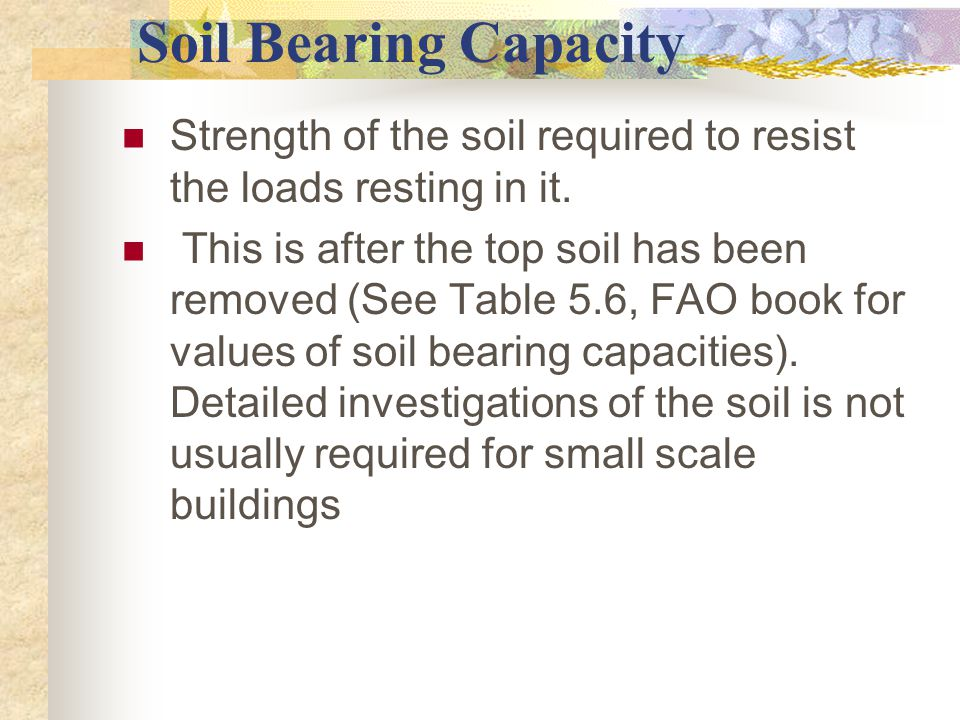 Soil Bearing Capacity Strength of the soil required to resist the loads resting in it.
