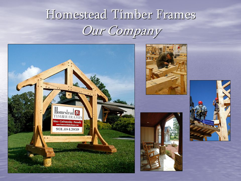 Homestead Timber Frames Our Company
