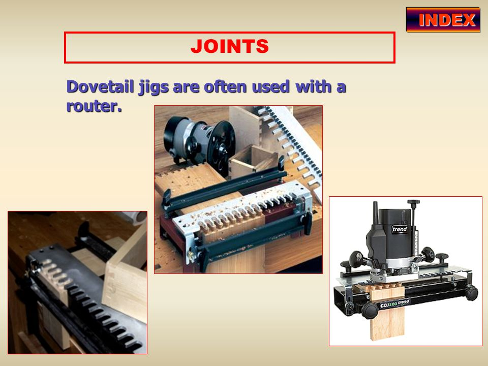 INDEX JOINTS Dovetail jigs are often used with a router.