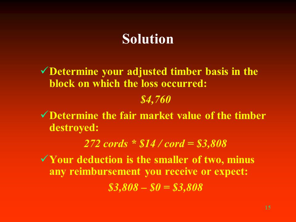 Solution Determine your adjusted timber basis in the block on which the loss occurred: $4,760.