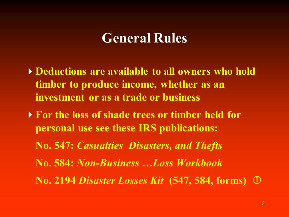 General Rules Deductions are available to all owners who hold timber to produce income, whether as an investment or as a trade or business.