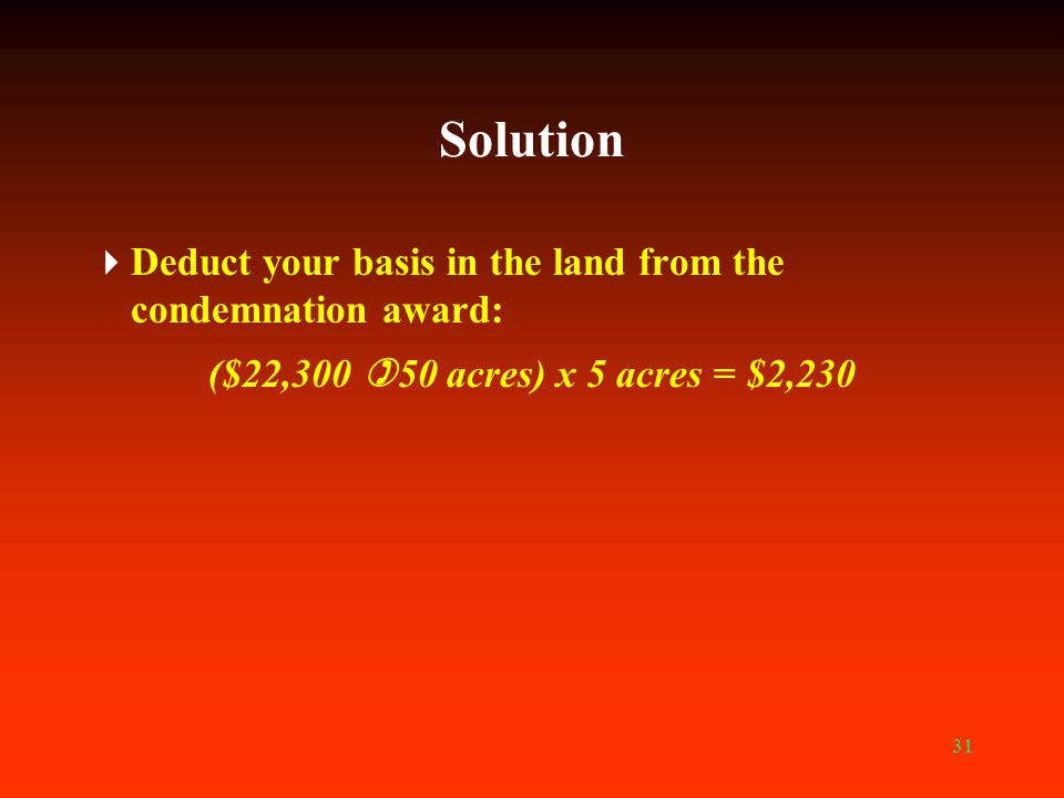 Solution Deduct your basis in the land from the condemnation award:
