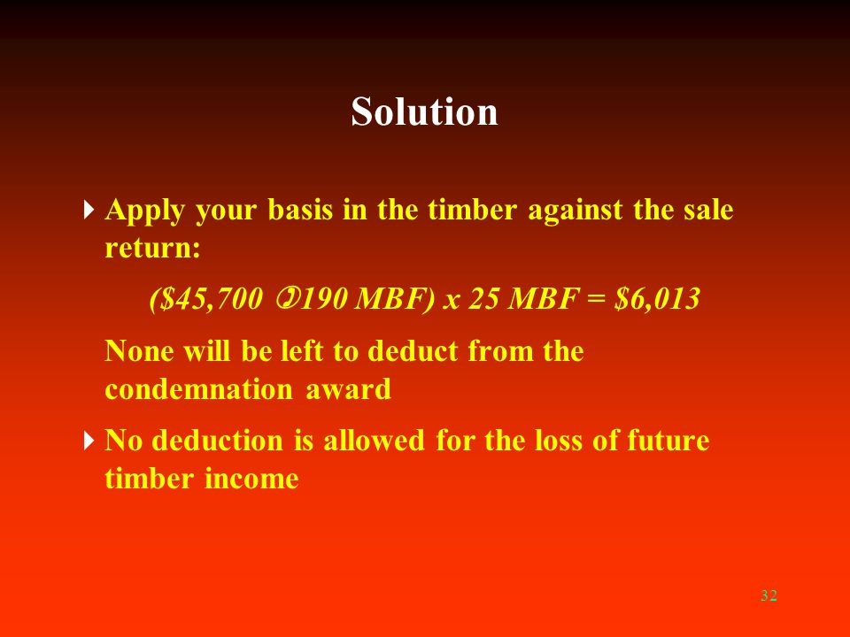 Solution Apply your basis in the timber against the sale return: