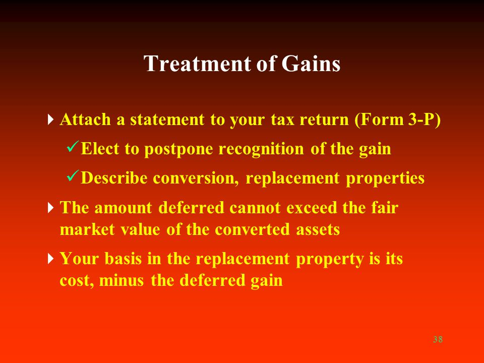 Treatment of Gains Attach a statement to your tax return (Form 3-P)