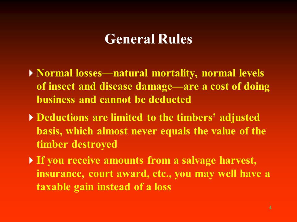General Rules Normal losses—natural mortality, normal levels of insect and disease damage—are a cost of doing business and cannot be deducted.