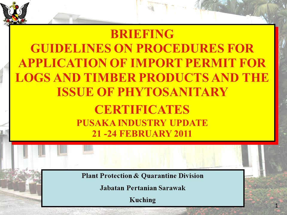 BRIEFING GUIDELINES ON PROCEDURES FOR APPLICATION OF IMPORT PERMIT FOR LOGS AND TIMBER PRODUCTS AND THE ISSUE OF PHYTOSANITARY CERTIFICATES