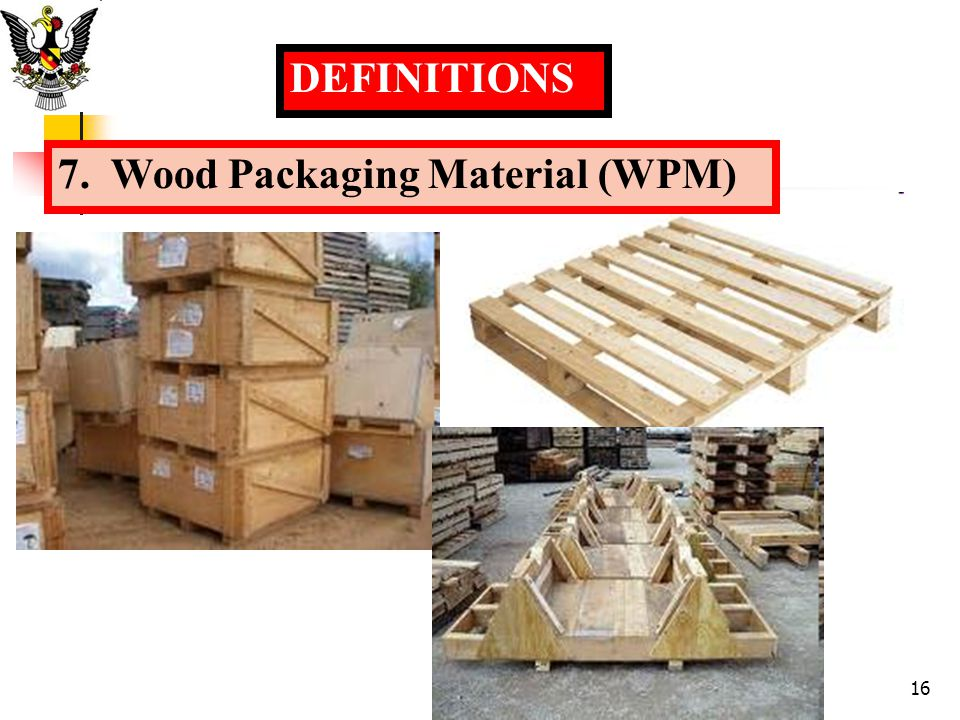 DEFINITIONS 7. Wood Packaging Material (WPM)