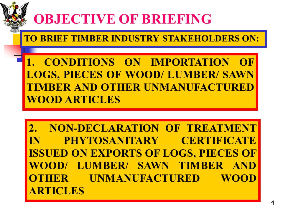 OBJECTIVE OF BRIEFING TO BRIEF TIMBER INDUSTRY STAKEHOLDERS ON: