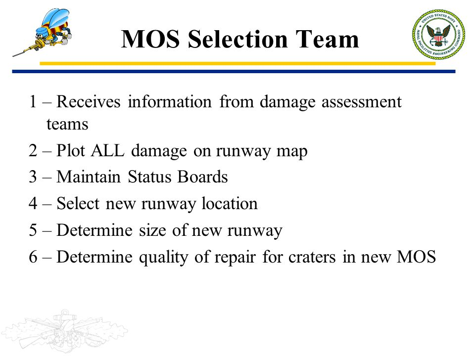 MOS Selection Team 1 – Receives information from damage assessment teams. 2 – Plot ALL damage on runway map.