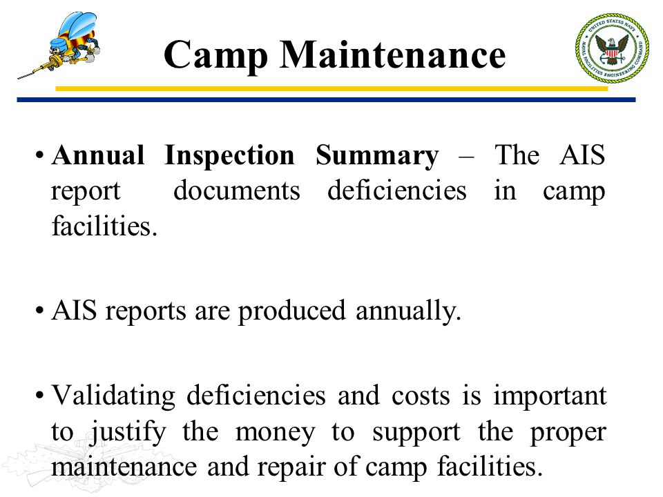 Camp Maintenance Annual Inspection Summary – The AIS report documents deficiencies in camp facilities.