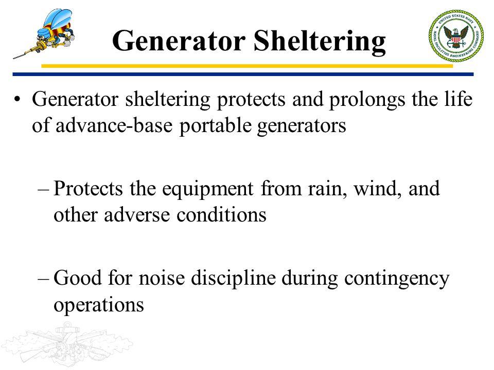 Generator Sheltering Generator sheltering protects and prolongs the life of advance-base portable generators.