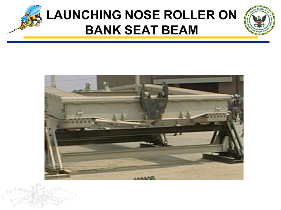 LAUNCHING NOSE ROLLER ON BANK SEAT BEAM